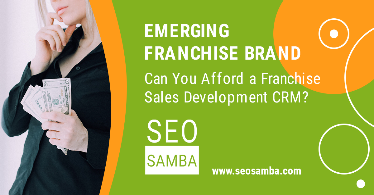 Emerging Franchise Brand: Can You Afford a Franchise Sales Development CRM?